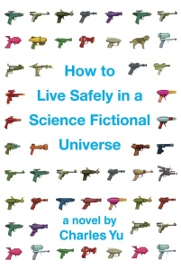 How to Live Safely in a Science Fictional Universe, Chrales Yu - cover